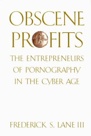 Obscene Profits: The Entrepreneurs Of Pornography In The Cyber Age