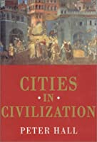 Cities in Civilization: Culture, Innovation, and Urban Order