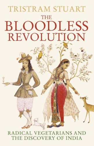 The Bloodless Revolution Radical Vegetarians and the Discovery of India