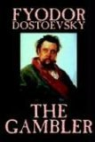 The Gambler by Fyodor M. Dostoevsky, Fiction, Classics