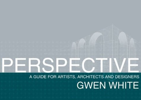 Perspective - A Guide for Artists  Architects and Designers (Gwen White)