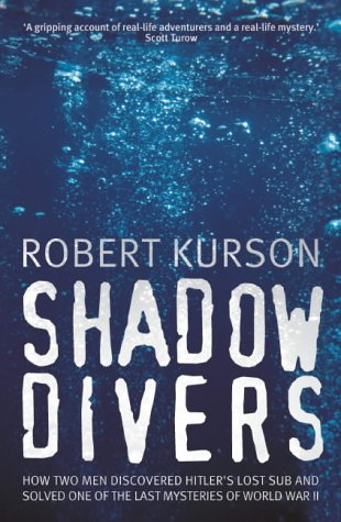 Shadow Divers: How Two Men Discovered Hitler's Lost Sub And Solved One Of The Last Mysteries Of World War Ii