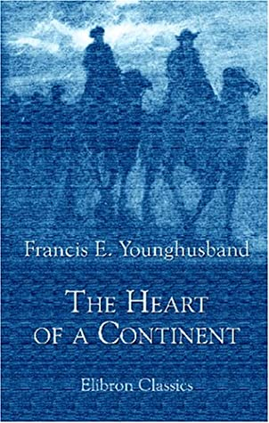 The Heart Of A Continent: A Narrative Of Travels In Manchuria, Across The Gobi Desert, Through The Himalayas, The Pamirs, And Chitral, 1884 1894
