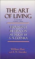 The Art of Living: Vipassana Meditation as Taught by S.N. Goenka