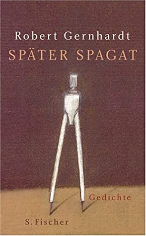 Später Spagat Gedichte By Robert Gernhardt