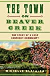 The Town on Beaver Creek: The Story of a Lost Kentucky Community