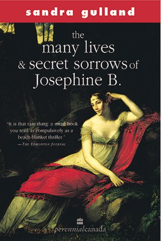 The Many Lives Secret Sorrows Of Josephine B Josephine Bonaparte 1 By Sandra Gulland