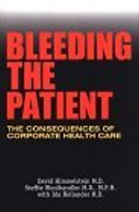 Bleeding the Patient: The Consequences of Corporate Health Care