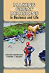 Making Great Decisions in Business and Life