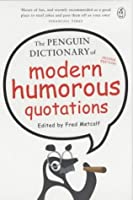 The Penguin Dictionary of Modern Humorous Quotations