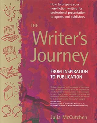 The Writer's Journey: How to Prepare Your Non-Fiction Writing for Professional Presentation to Agents and Publishers: From Inspiration to Publication