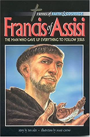 Francis Of Assisi: The Man Who Gave Up Everything To Follow Jesus