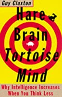 Hare Brain, Tortoise Mind: Why Intelligence Increases When You Think Less