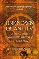 Unknown Quantity: A Real And Imagined History Of Algebra