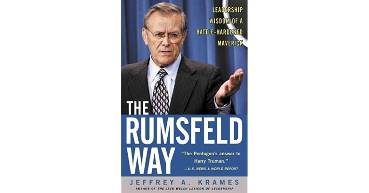 The Rumsfeld Way The Leadership Wisdom Of A Battle Hardened Maverick Krames Jeffrey A