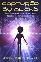 Captured By Aliens: The Search for Life & Truth in a Very Large Universe