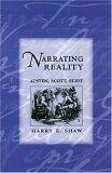 Narrating Reality: Austen, Scott, Eliot Harry E. Shaw