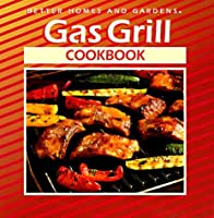 Gas Grill Cookbook By Better Homes And Gardens