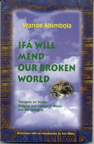 Ifa Will Mend Our Broken World by Wande Abimbola
