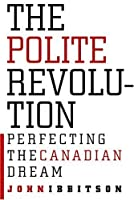 The Polite Revolution: Perfecting the Canadian Dream