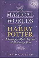 The Magical Worlds Of Harry Potter: A Treasury Of Myths, Legends And Fascinating Facts