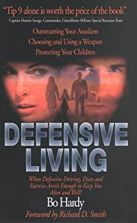 Defensive Living: When Defensive Driving, Diets, and Exercise Aren't Enough to Keep You Alive and Well!