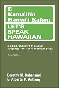 Let's Speak Hawaiian; E Kama'ilio Hawai'i Kakou, Revised Edition: A Comprehensive Hawaiian Language Text for Classroom Study