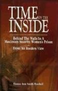 Time on the Inside: Behind the Walls in a Maximum Security Women's Prison from an Insiders View