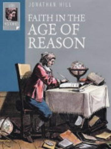 Faith In The Age Of Reason: The Enlightenment From Galileo To Kant  by  Jonathan Hill