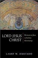 Lord Jesus Christ: Devotion To Jesus In Earliest Christianity