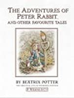 The Adventures of Peter Rabbit: And Other Favourite Tales