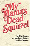 My Mama's Dead Squirrel: Lesbian Essays on Southern Culture