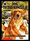 Dog to the Rescue II: Seventeen More True Tales of Dog Heroism