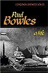 Paul Bowles: A Life