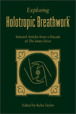 Exploring Holotropic Breathwork: Selected Articles from a Decade of the Inner Door