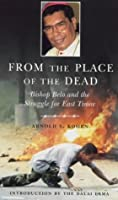 From The Place Of The Dead: Bishop Belo And The Struggle For East Timor
