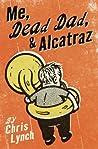 Me, Dead Dad, & Alcatraz (Elvin, #3)