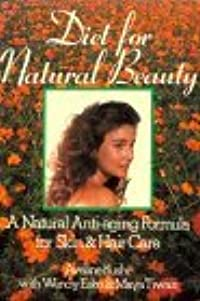 Diet for Natural Beauty: A Natural Anti-Aging Formula for Skin and Hair Care