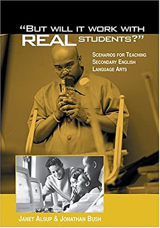 """""""But Will It Work With Real Students?"""" Scenarios For Teaching Secondary English Language Arts"""