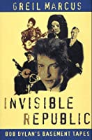 Invisible Republic: Bob Dylan's Basement Tapes