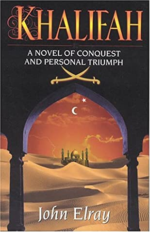 Khalifah: A Novel Of Conquest And Personal Triumph by John Elray