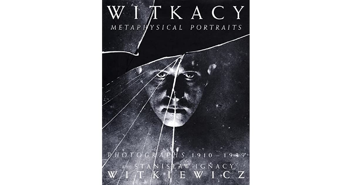 The Witkacy: Metaphysical Portraits: Photographs 1910-1939