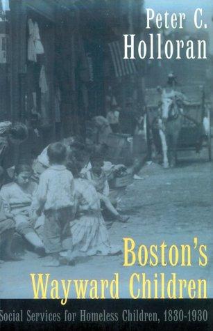 Boston's Wayward Children: Social Services for Homeless Children 1830-1930