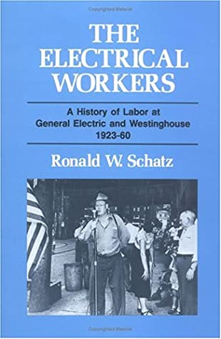 ELECTRICAL WORKERS: A History of Labor at General Electric and Westinghouse, 1923-60