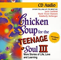 Chicken Soup For The Teenage Soul   3: More Stories Of Life, Love And Learning (Chicken Soup For The Teenage Soul (Audio Health Communications))
