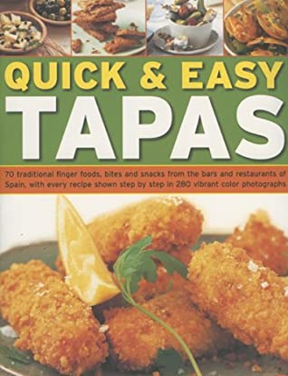 Quick & Easy Tapas: 70 Delicious Finger Foods from the Bars and Restaurants of Spain, Shown Step-By-Step in 300 Colour Photographs