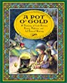 A Pot O' Gold: A Treasury of Irish Stories, Poetry, Folklore, and (of course) Blarney: Pot O'Gold