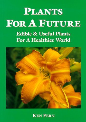 Plants for a Future Edible & Useful Plants for a Healthier World, 2nd Edition
