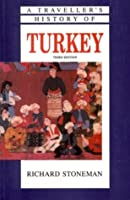 A Traveller's History Of Turkey (The Traveller's History Series)