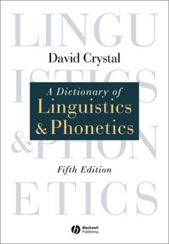 A Dictionary of Linguistics & Phonetics, David Crystal, 6th edition